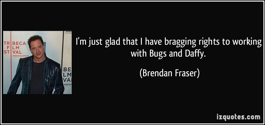 Brendan Fraser's quote #4