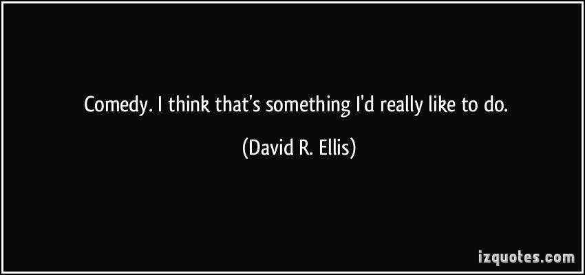 David R. Ellis's quote #1