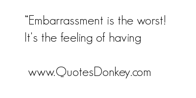 Embarrassment quote #2