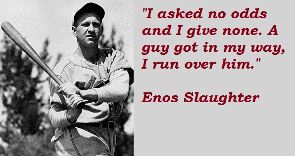 Enos Slaughter's quote #1