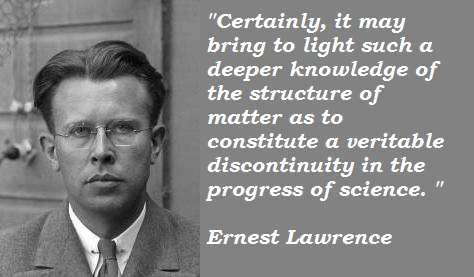 Ernest Lawrence's quote #4