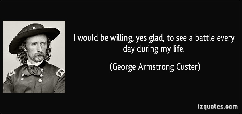 George Armstrong Custer's quote #1