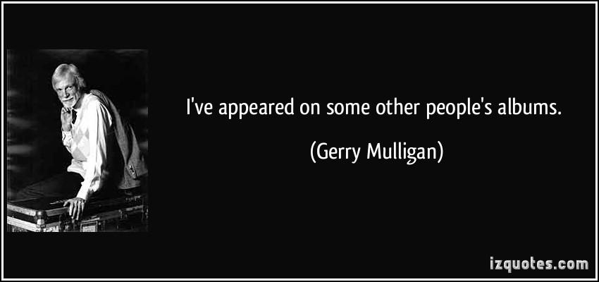Gerry Mulligan's quote #3