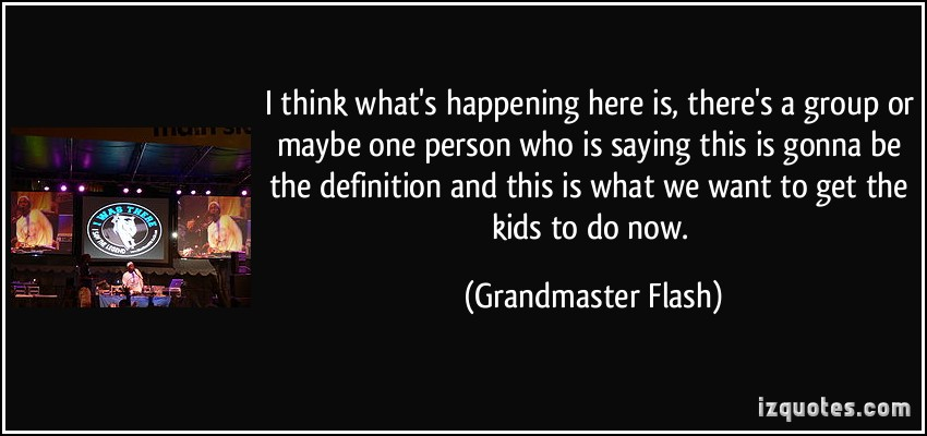 Grandmaster Flash's quote #4