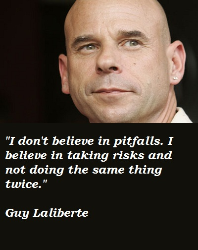 Guy Laliberte's quote #7