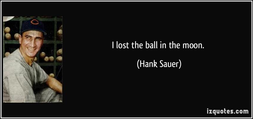 Hank Sauer's quote #3
