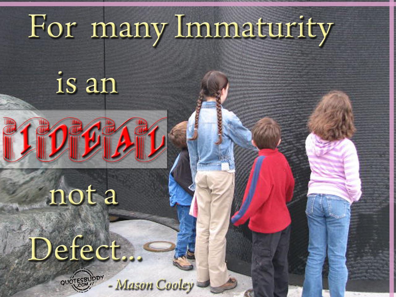 Immaturity quote #2