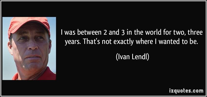 Ivan Lendl's quote #5