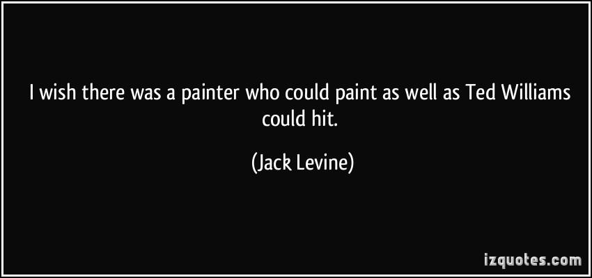 Jack Levine's quote #4