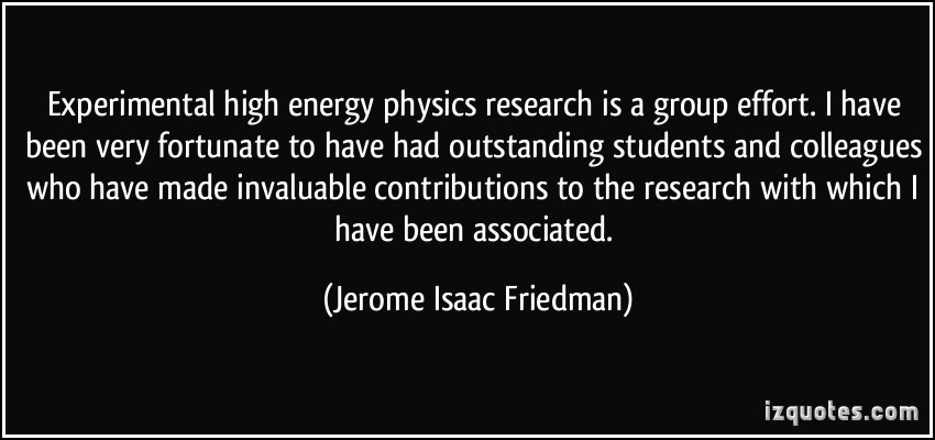 Jerome Isaac Friedman's quote #3