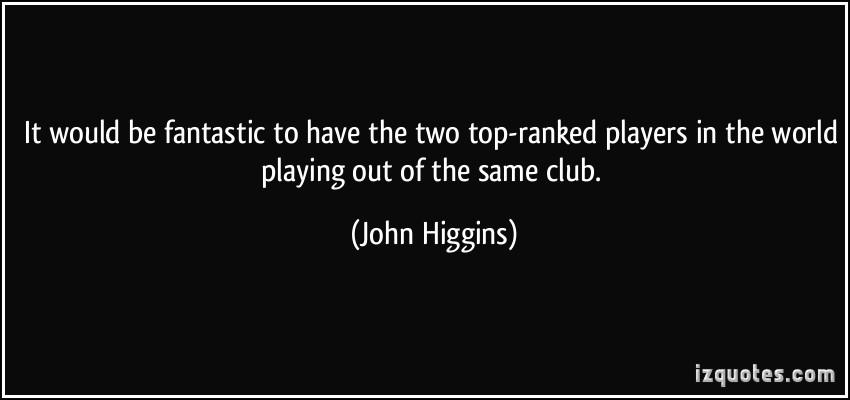 John Higgins's quote #6