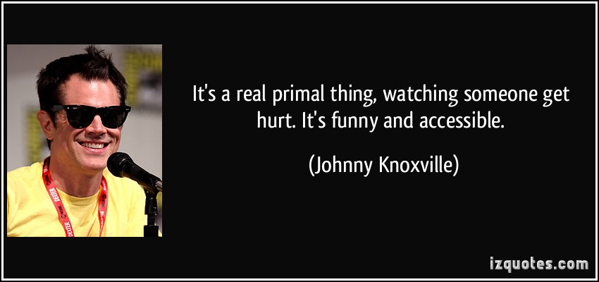 Johnny Knoxville's quote #1