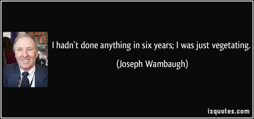 Joseph Wambaugh's quote #1
