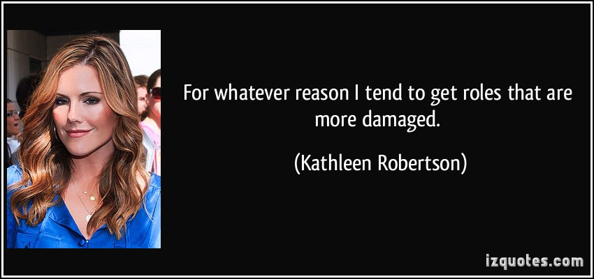 Kathleen Robertson's quote