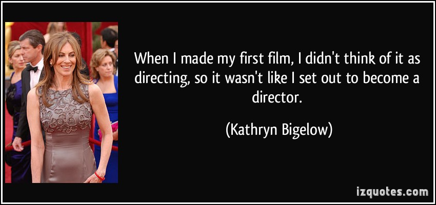 Kathryn Bigelow's quote #3