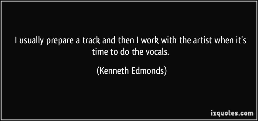 Kenneth Edmonds's quote #7