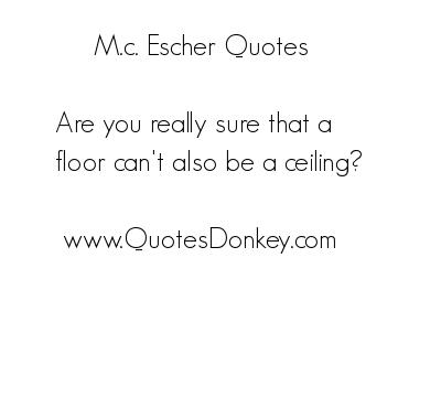 M. C. Escher's quote #4