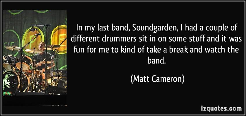 Matt Cameron's quote #7