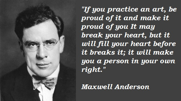 Maxwell Anderson's quote #1