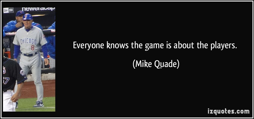 Mike Quade's quote #1