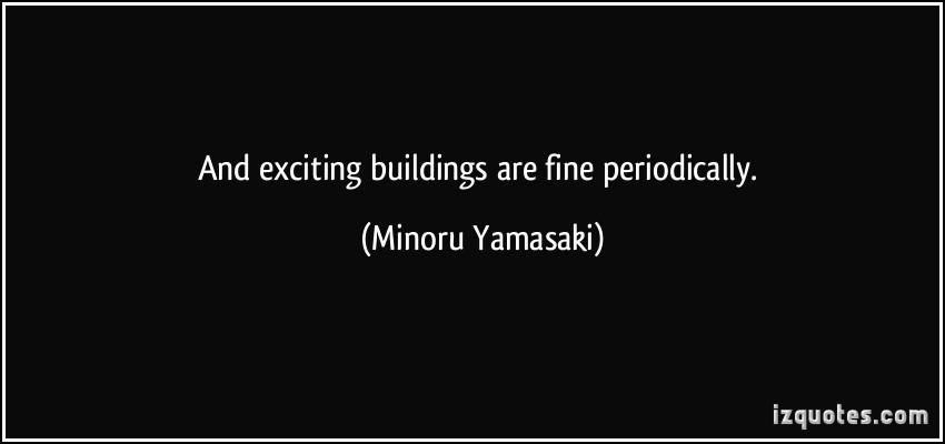 Minoru Yamasaki's quote #6