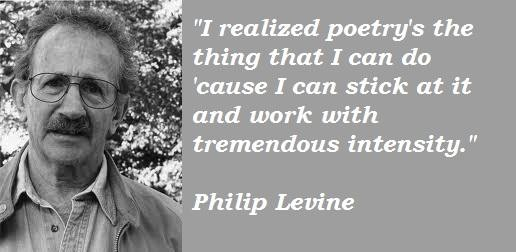 Philip Levine's quote #8