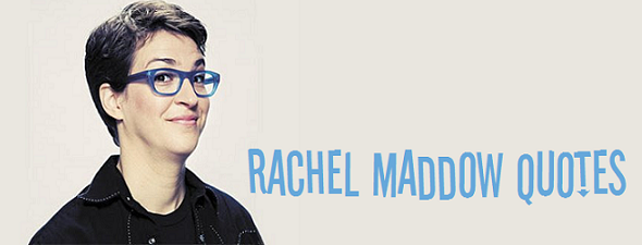 Rachel Maddow's quote #8