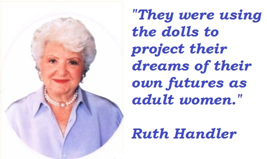 Ruth Handler's quote #4