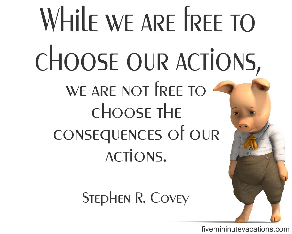 consequences of our actions Stories to help young people think about the fact that actions have consequences and the importance of impulse control •all our actions have consequences.