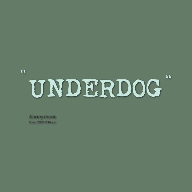 Underdog quote #6