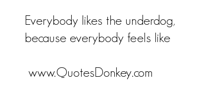Underdogs quote #2
