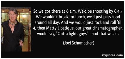 Joel Schumacher's quote #2